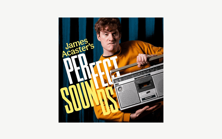 james acaster perfect sounds podcast podcasts lockdown listening